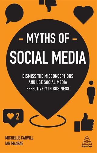Myths of Social Media: Dismiss the Misconceptions and Use Social Media Effectively in Business - Business Myths (Paperback)