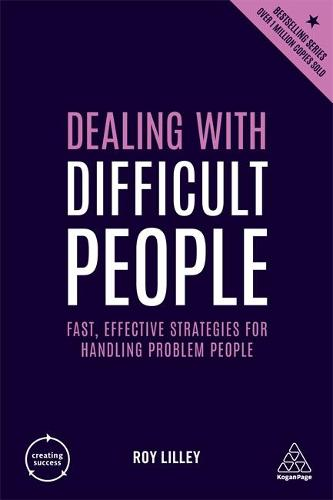 Dealing with Difficult People: Fast, Effective Strategies for Handling Problem People - Creating Success (Hardback)