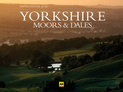 AA Impressions of the Yorkshire Moors and Dales - AA Impressions of Series (Paperback)