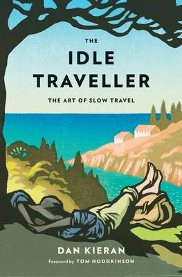 The Idle Traveller: The Art of Slow Travel (Hardback)