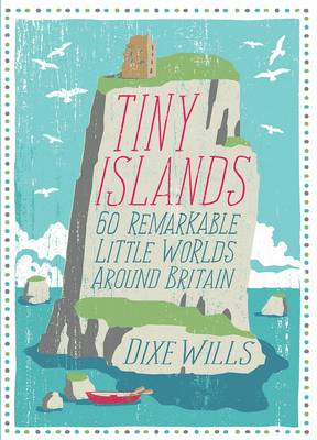 Tiny Islands: 60 Remarkable Little Worlds Around Britain (Paperback)