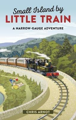 Small Island by Little Train: A Narrow-Gauge Adventure (Hardback)