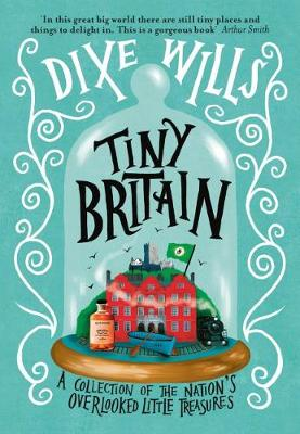 Tiny Britain: A Collection of the Nation's Overlooked Little Treasures (Hardback)