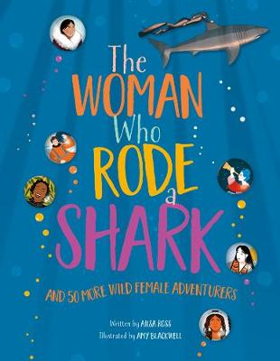 The Woman Who Rode a Shark: and 50 more wild female adventurers (Hardback)