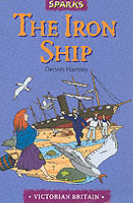 """The Iron Ship: A Tale of Brunel's """"Great Britain"""" - Sparks (Paperback)"""