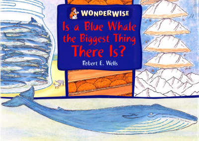 Is a Blue Whale the Biggest Thing There is?: A Book About Size - Wonderwise 29 (Paperback)