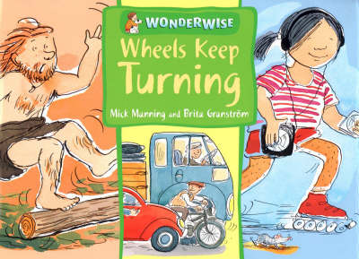 Wheels Keep Turning: A Book About Simple Machines - Wonderwise 30 (Paperback)