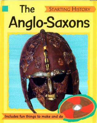 The Anglo-Saxons - Starting History (Hardback)
