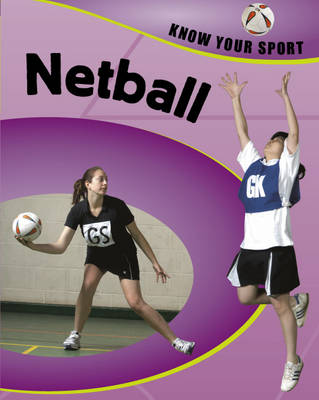 Netball - Know Your Sport (Hardback)