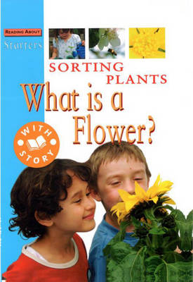 Sorting Plants: What is a Flower? - Starters 4 (Paperback)