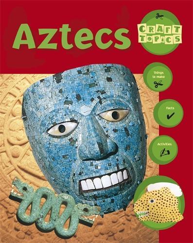 Craft Topics: Aztecs - Craft Topics (Paperback)