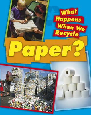 Paper - What Happens When We Recycle (Hardback)
