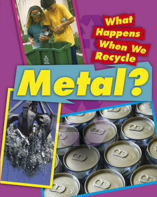 Metal - What Happens When We Recycle (Hardback)
