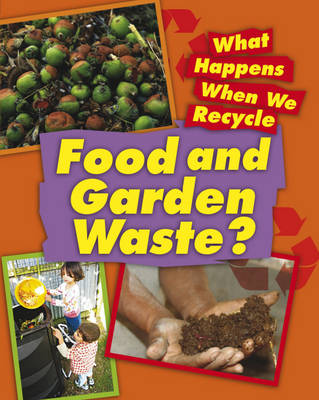 Food and Garden Waste - What Happens When We Recycle (Hardback)