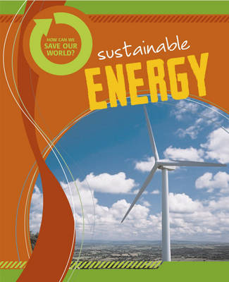 Sustainable Energy - How Can We Save Our World? (Hardback)