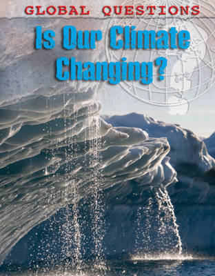 Is Our Climate Changing? - Global Questions (Hardback)