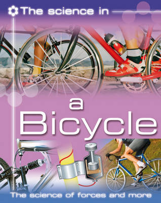 Bicycle: The Science of Forces and More - Science in (Hardback)
