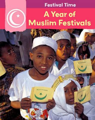 A Year of Muslim Festivals - Festival Time! 5 (Hardback)
