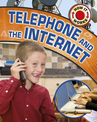Telephone and the Internet - How it Works 5 (Hardback)