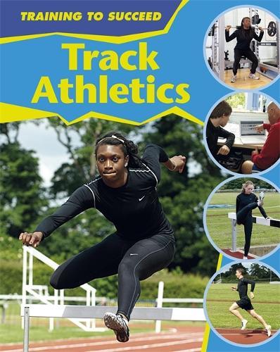 Track Athletics - Training to Succeed (Hardback)