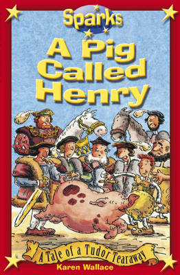 A Pig Called Henry - Sparks: Tudor Tearaway 79 (Paperback)