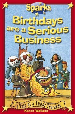 Tudor Tearaway:Birthdays are a Serious Business - Sparks (Paperback)