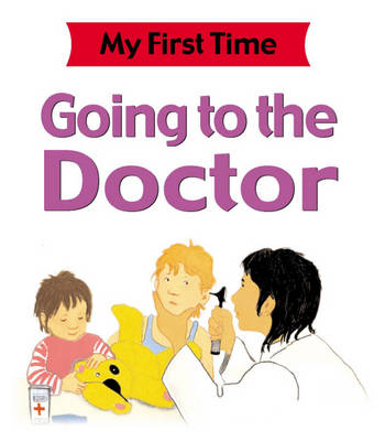 Going to the Doctor - My First Time (Hardback)