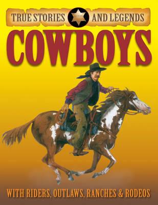 Cowboys - True Stories & Legends (Hardback)