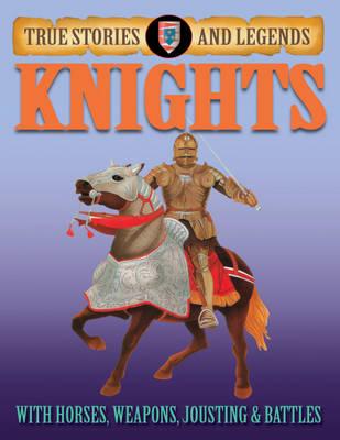 Knights - True Stories & Legends (Hardback)