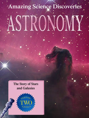 Astronomy: The Story of Stars and Galaxies - Amazing Science Discoveries 1 (Hardback)