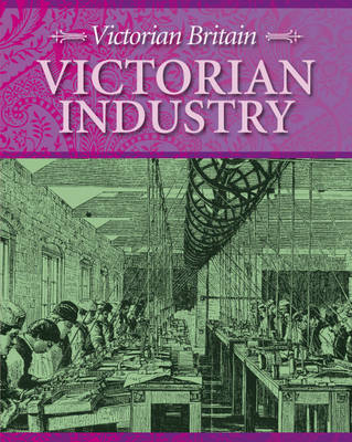 Victorian Industry - Victorian Britain 5 (Hardback)