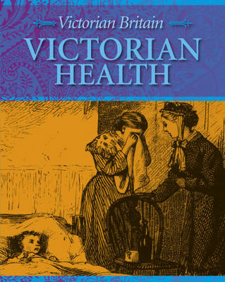 Victorian Health - Victorian Britain 4 (Hardback)