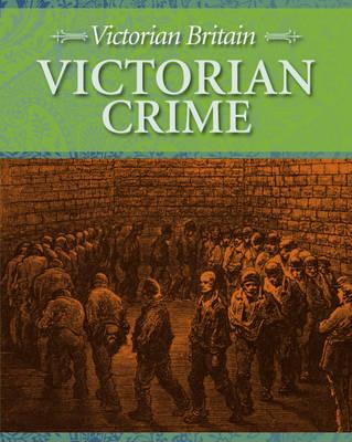 Victorian Crime - Victorian Britain 1 (Hardback)