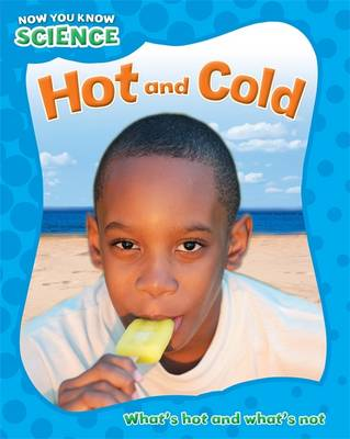 Hot and Cold - Now You Know Science 2 (Hardback)