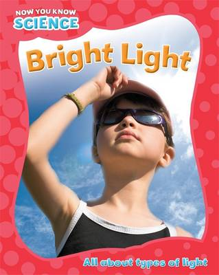 Bright Light - Now You Know Science 1 (Hardback)