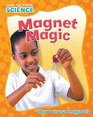Magnet Magic - Now You Know Science 4 (Hardback)