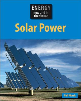 Solar Power - Energy Now & in the Future (Hardback)
