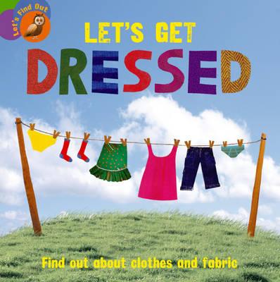 Let's Get Dressed - Let's Find Out (Hardback)