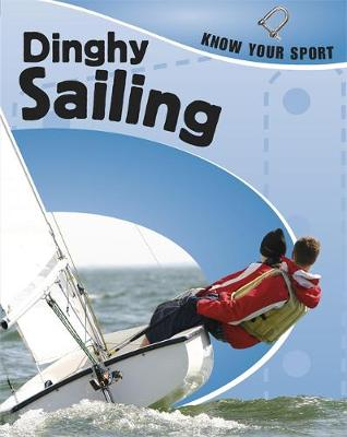 Dinghy Sailing - Know Your Sport 29 (Hardback)