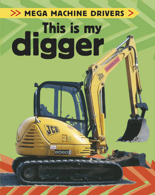 This is My Digger - Mega Machine Drivers 7 (Paperback)