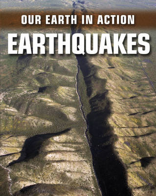 Earthquakes - Our Earth in Action 2 (Hardback)