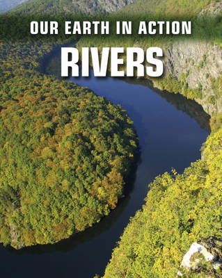 Rivers - Our Earth in Action 4 (Hardback)