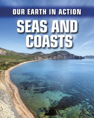 Seas and Coasts - Our Earth in Action 5 (Hardback)