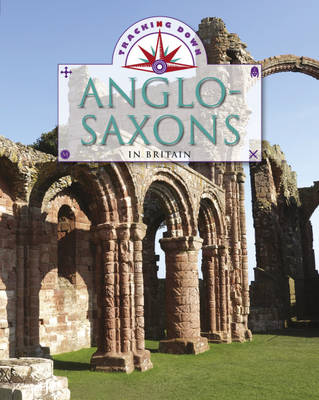 The Anglo-Saxons in Britain - Tracking Down 2 (Hardback)