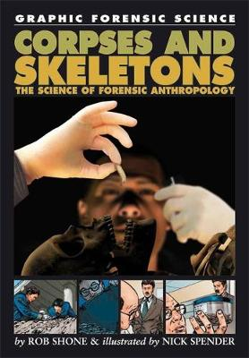 Corpses and Skeletons: The Science of Forensic Anthropology - Graphic Forensic Science 2 (Hardback)
