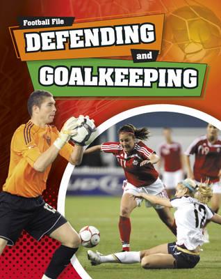Defending and Goalkeeping - Football File 1 (Hardback)