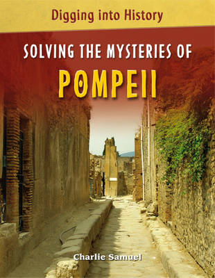 Solving the Mysteries of Pompeii - Digging into History 3 (Hardback)