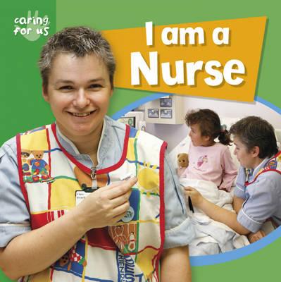 I am a Nurse - Caring for Us (Hardback)