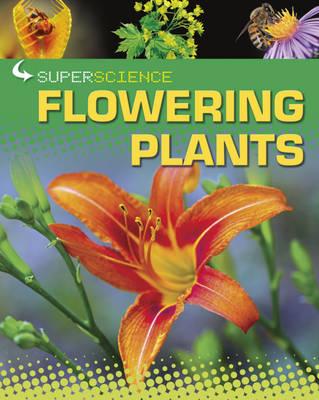Flowering Plants - Super Science 4 (Hardback)