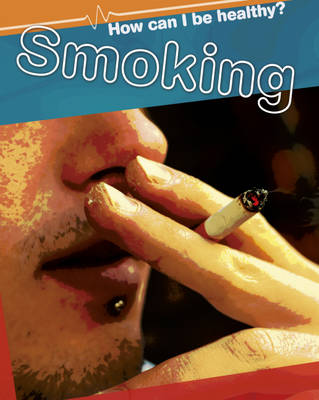 Smoking - How Can I be Healthy? 6 (Hardback)